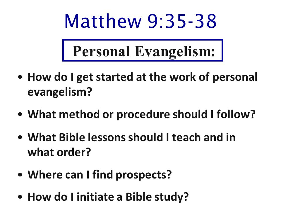 Matthew 9:35-38 How do I get started at the work of personal evangelism.