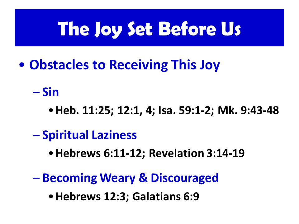 The Joy Set Before Us Obstacles to Receiving This Joy –Sin Heb.