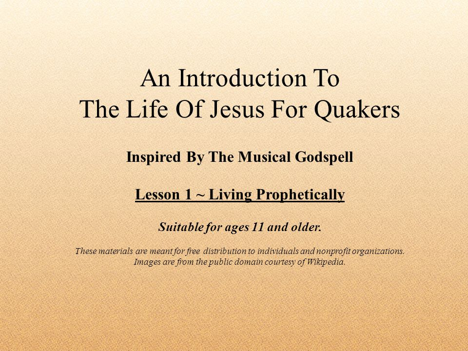An Introduction To The Life Of Jesus For Quakers Inspired By The Musical Godspell Lesson 1 ~ Living Prophetically Suitable for ages 11 and older. Thes