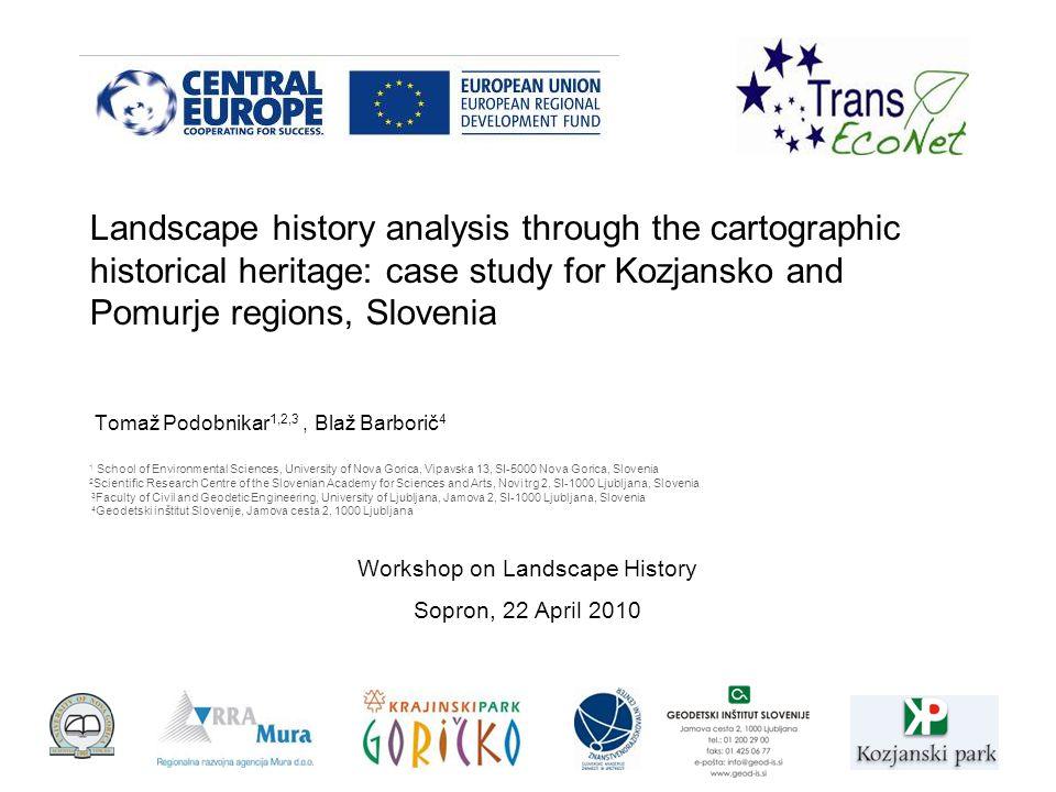 Landscape history analysis through the cartographic historical heritage: case study for Kozjansko and Pomurje regions, Slovenia Tomaž Podobnikar 1,2,3