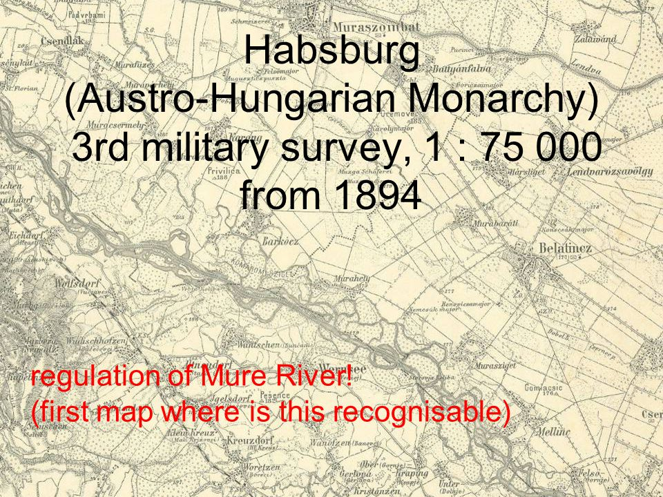 regulation of Mure River! (first map where is this recognisable) Habsburg (Austro-Hungarian Monarchy) 3rd military survey, 1 : 75 000 from 1894