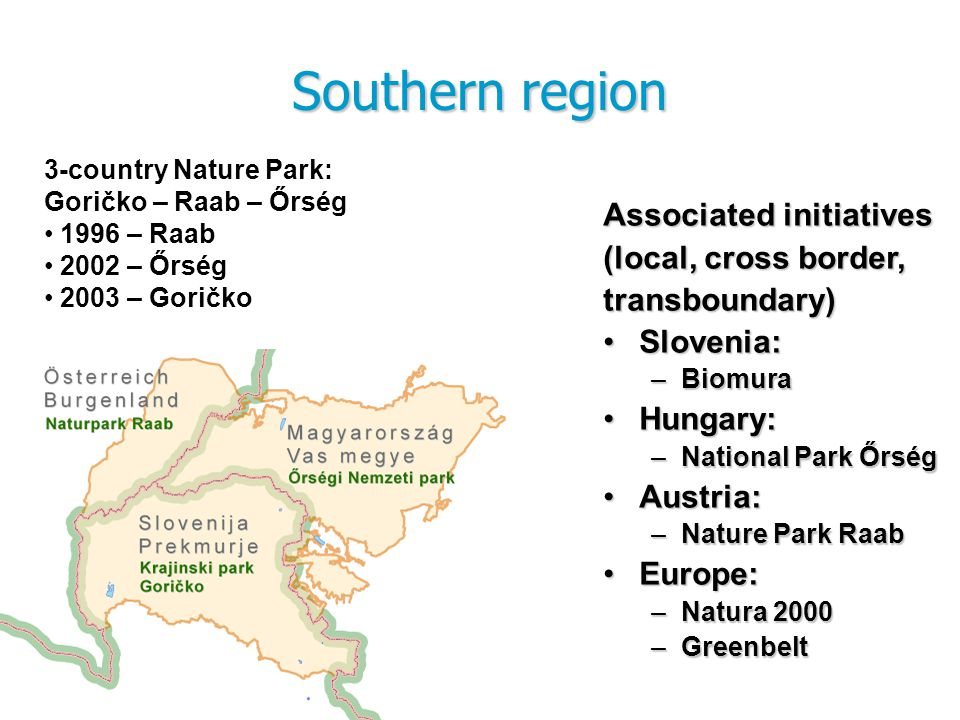 3-country Nature Park: Goričko – Raab – Őrség 1996 – Raab 2002 – Őrség 2003 – Goričko Associated initiatives (local, cross border, transboundary) Slov