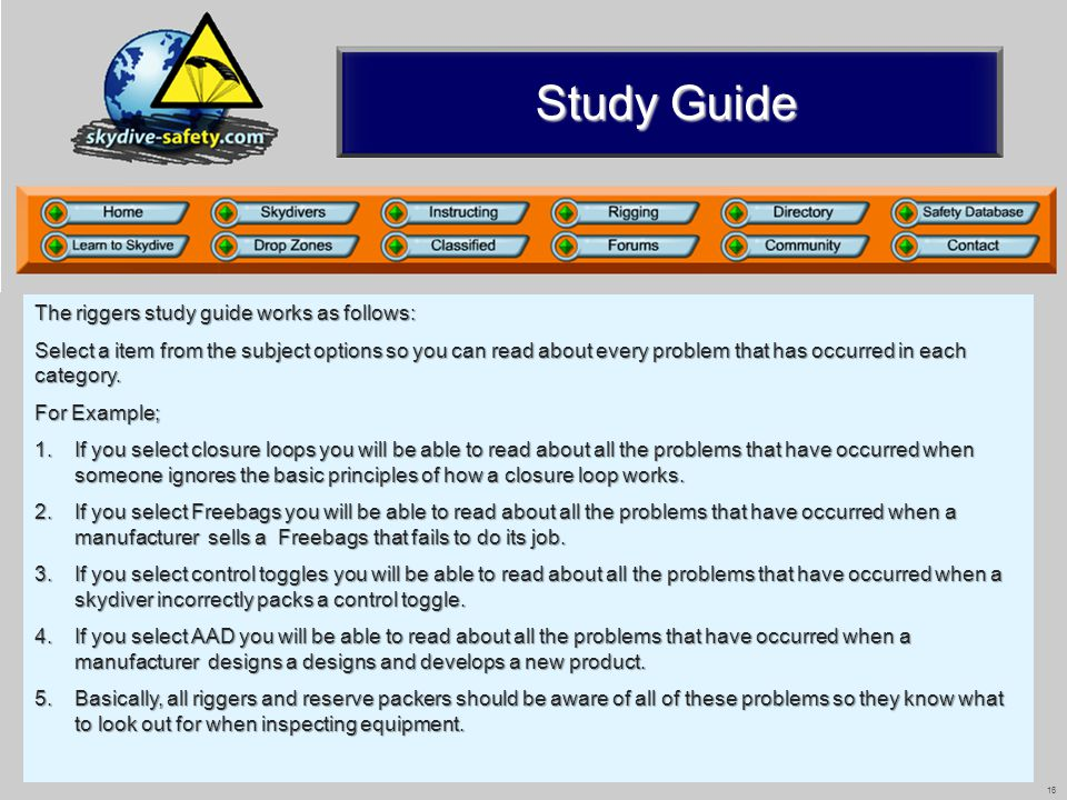 16 Study Guide The riggers study guide works as follows: Select a item from the subject options so you can read about every problem that has occurred in each category.