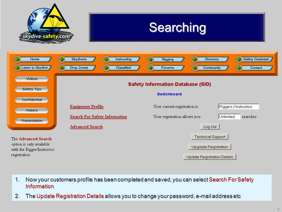 9 Searching 1.Now your customers profile has been completed and saved, you can select Search For Safety Information 2.The Update Registration Details allows you to change your password, e-mail address etc