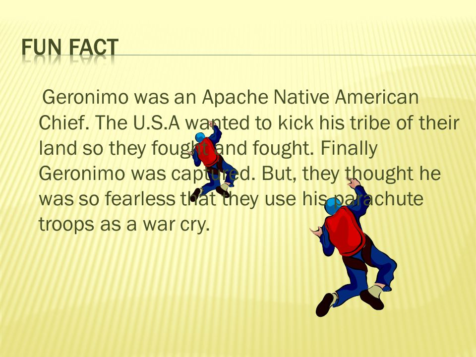 Geronimo was an Apache Native American Chief. The U.S.A wanted to kick his tribe of their land so they fought and fought. Finally Geronimo was capture