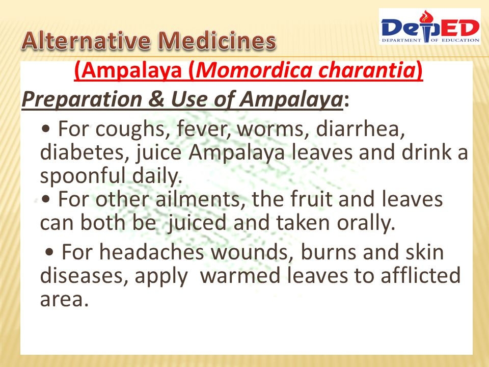 (Ampalaya (Momordica charantia) Preparation & Use of Ampalaya: For coughs, fever, worms, diarrhea, diabetes, juice Ampalaya leaves and drink a spoonfu
