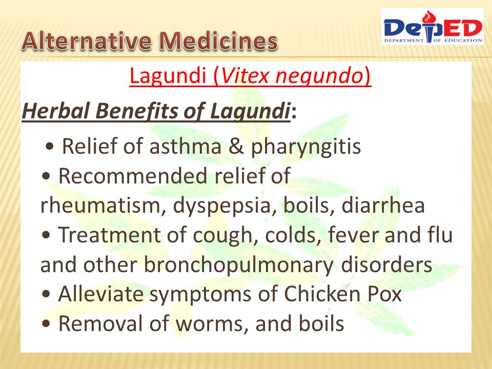 Herbal Benefits of Lagundi: Relief of asthma & pharyngitis Recommended relief of rheumatism, dyspepsia, boils, diarrhea Treatment of cough, colds, fev