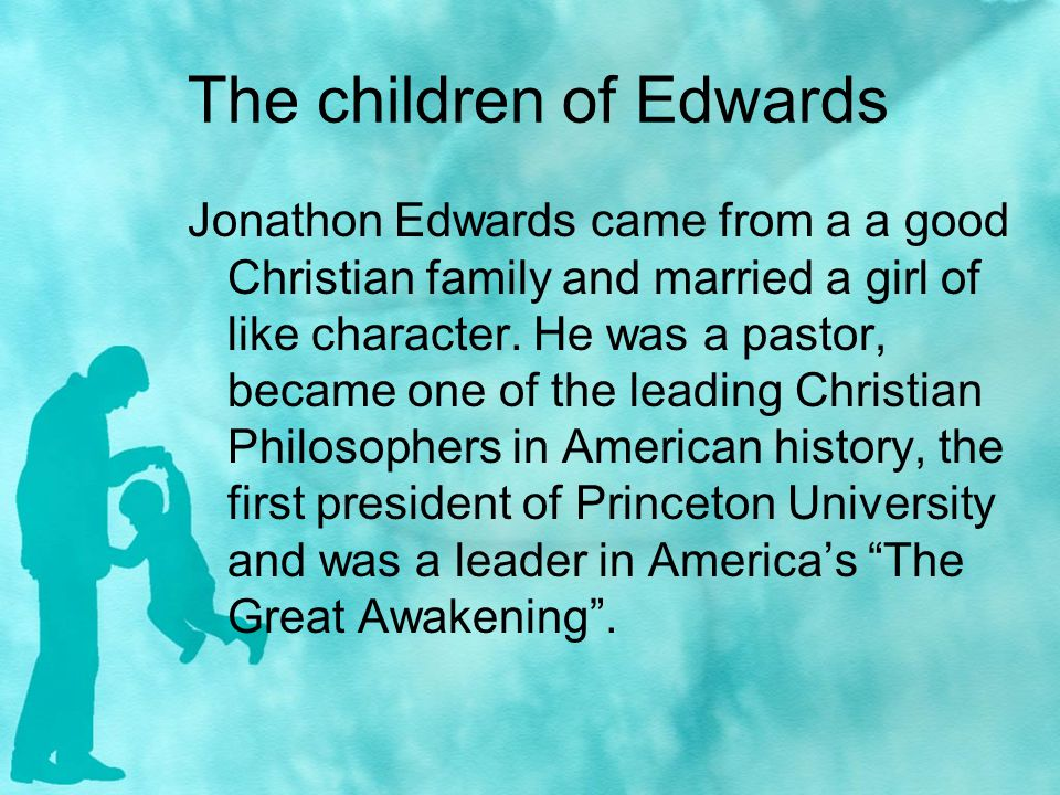 The children of Edwards Jonathon Edwards came from a a good Christian family and married a girl of like character.