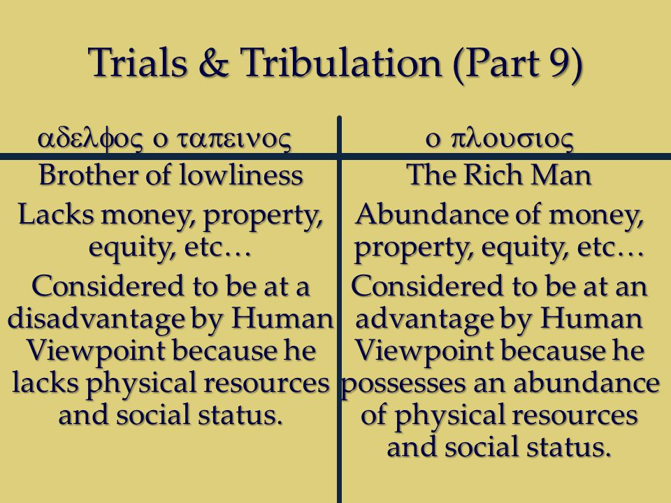 Trials & Tribulation (Part 9) Brother of lowliness Lacks money, property, equity, etc… Considered to be at a disadvantage by Human Viewpoint because he lacks physical resources and social status.