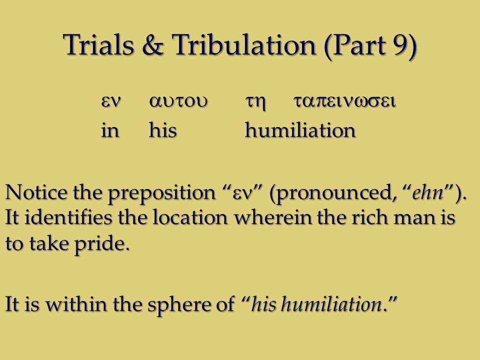 Trials & Tribulation (Part 9) inhishumiliation Notice the preposition (pronounced, ehn).