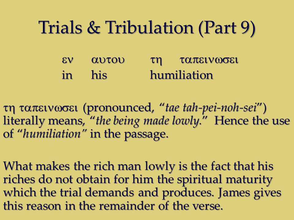 Trials & Tribulation (Part 9) inhishumiliation (pronounced, tae tah-pei-noh-sei) literally means, the being made lowly.