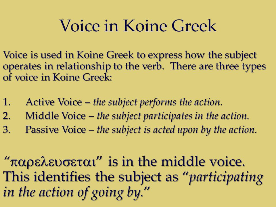 Voice in Koine Greek Voice is used in Koine Greek to express how the subject operates in relationship to the verb.