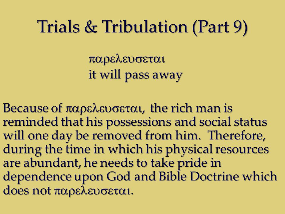 Trials & Tribulation (Part 9) it will pass away Because of, the rich man is reminded that his possessions and social status will one day be removed from him.