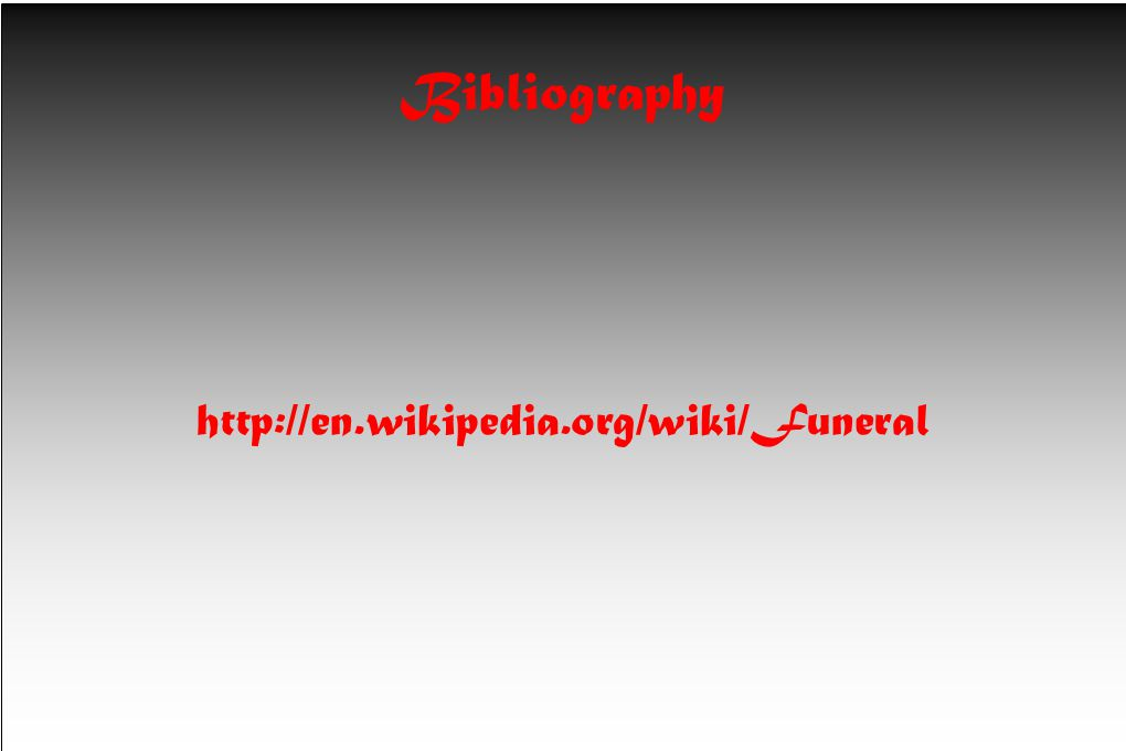 Bibliography http://en.wikipedia.org/wiki/Funeral