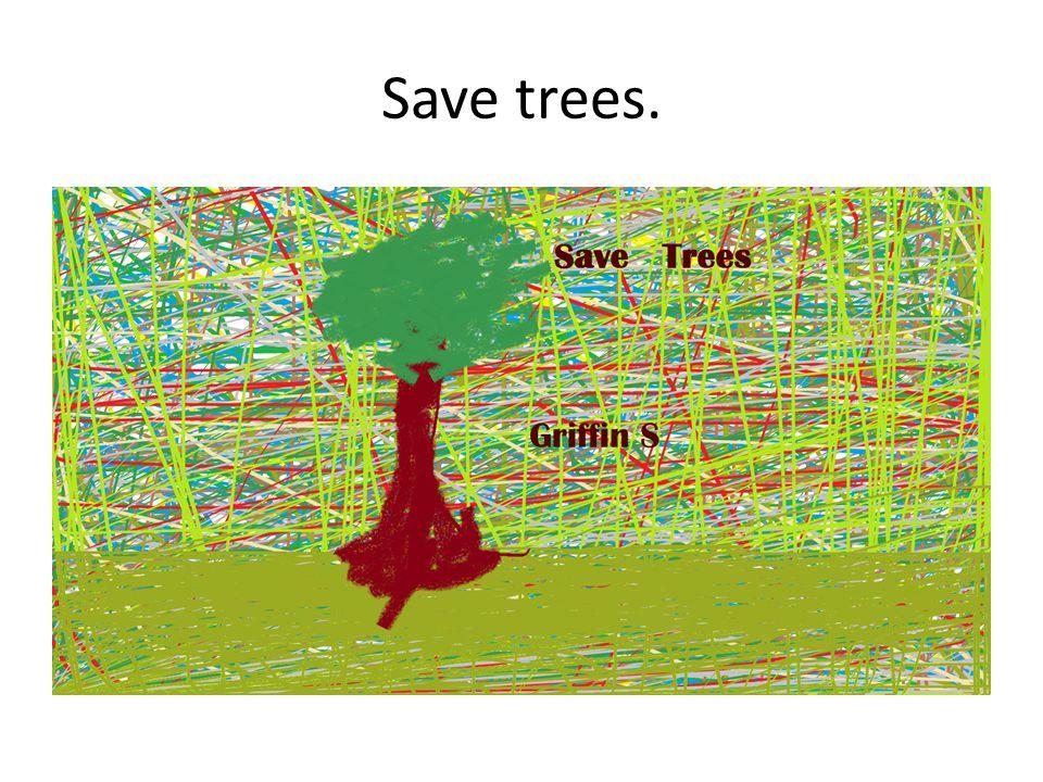 Save trees.