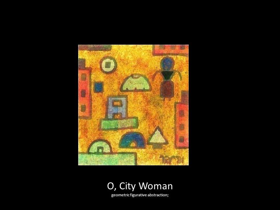 O, City Woman geometric figurative abstraction;
