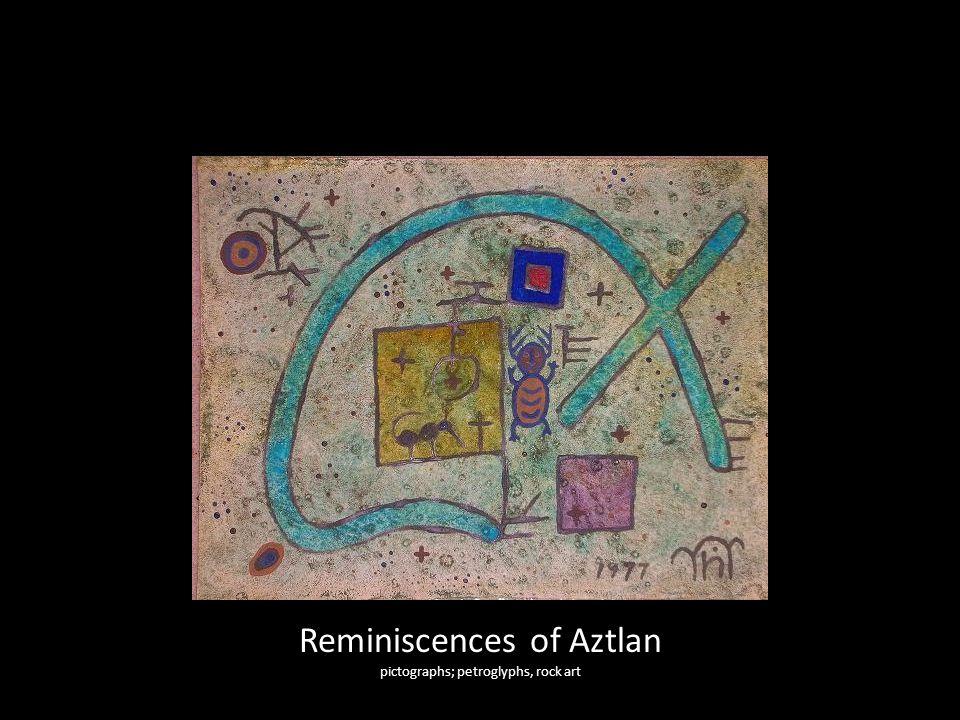 Reminiscences of Aztlan pictographs; petroglyphs, rock art