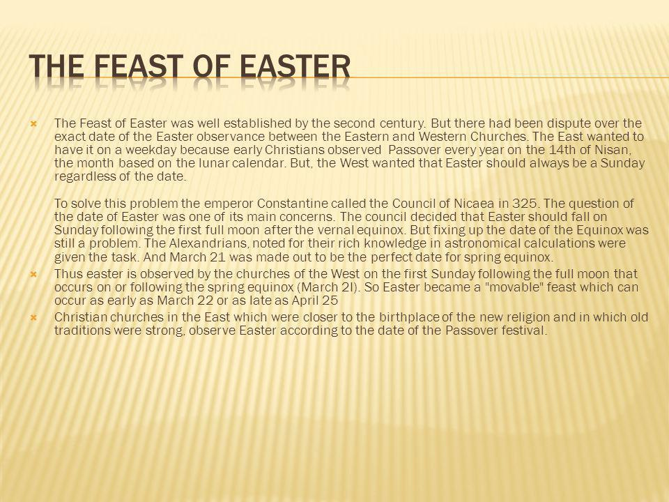 The Feast of Easter was well established by the second century. But there had been dispute over the exact date of the Easter observance between the Ea