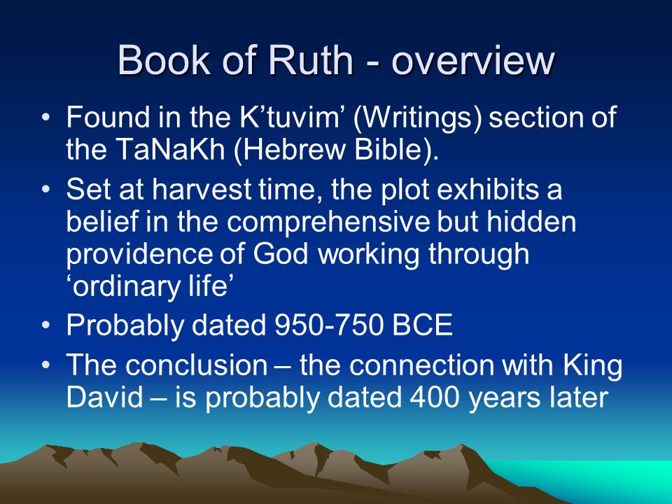 Book of Ruth - overview Found in the Ktuvim (Writings) section of the TaNaKh (Hebrew Bible).