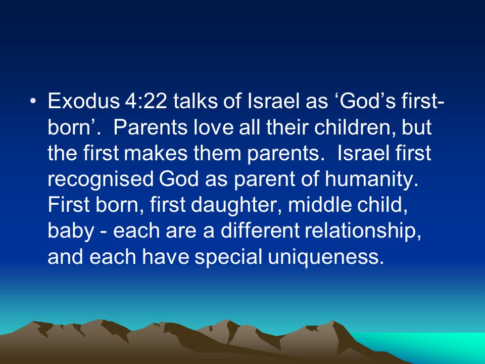 Exodus 4:22 talks of Israel as Gods first- born.