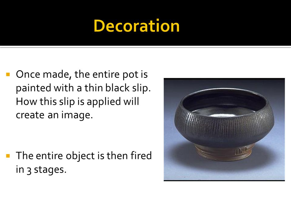 Once made, the entire pot is painted with a thin black slip.