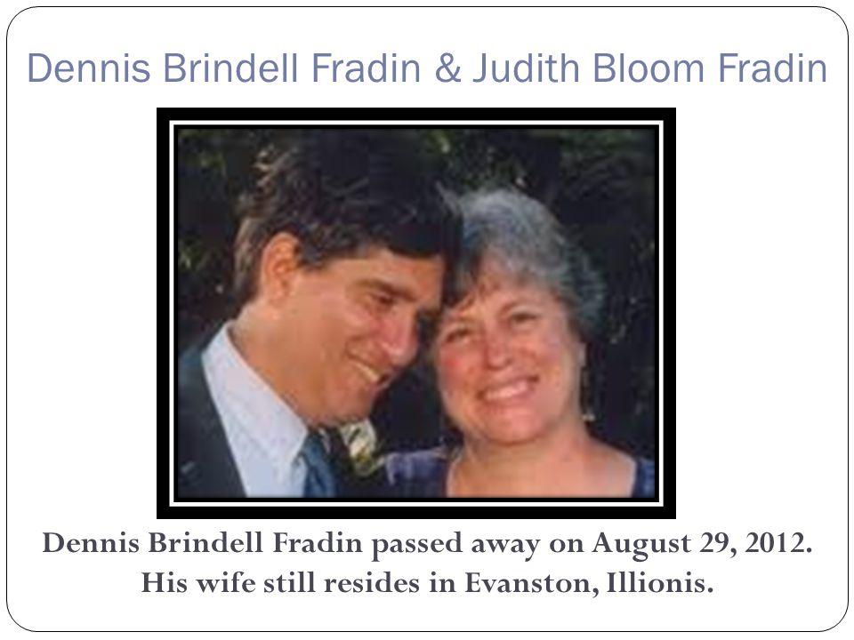 Dennis Brindell Fradin & Judith Bloom Fradin Dennis Brindell Fradin passed away on August 29, 2012.