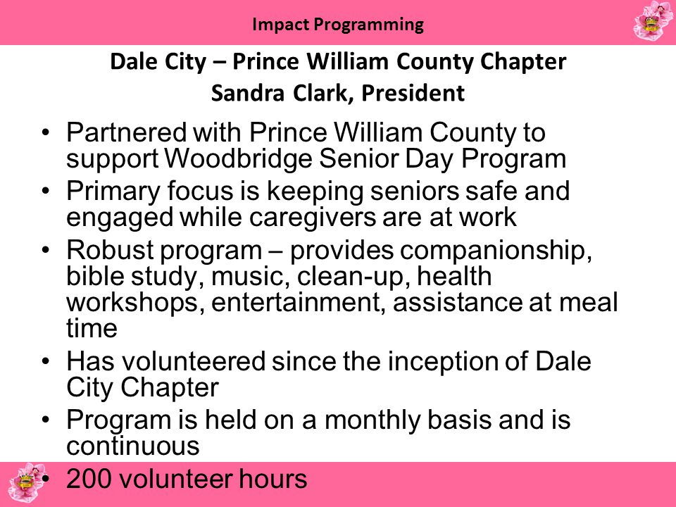 Impact Programming Dale City – Prince William County Chapter Sandra Clark, President Partnered with Prince William County to support Woodbridge Senior
