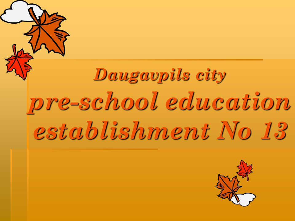 Daugavpils city pre-school education establishment No 13