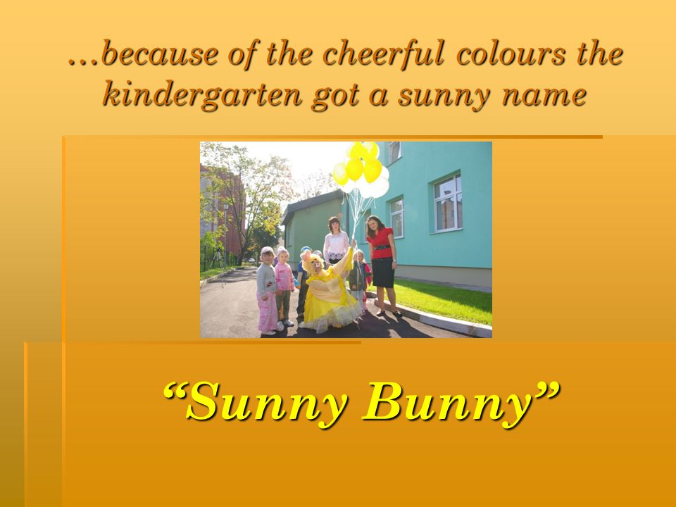 …because of the cheerful colours the kindergarten got a sunny name Sunny BunnySunny Bunny