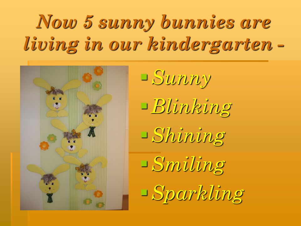 Now 5 sunny bunnies are living in our kindergarten - Sunny Sunny Blinking Blinking Shining Shining Smiling Smiling Sparkling Sparkling