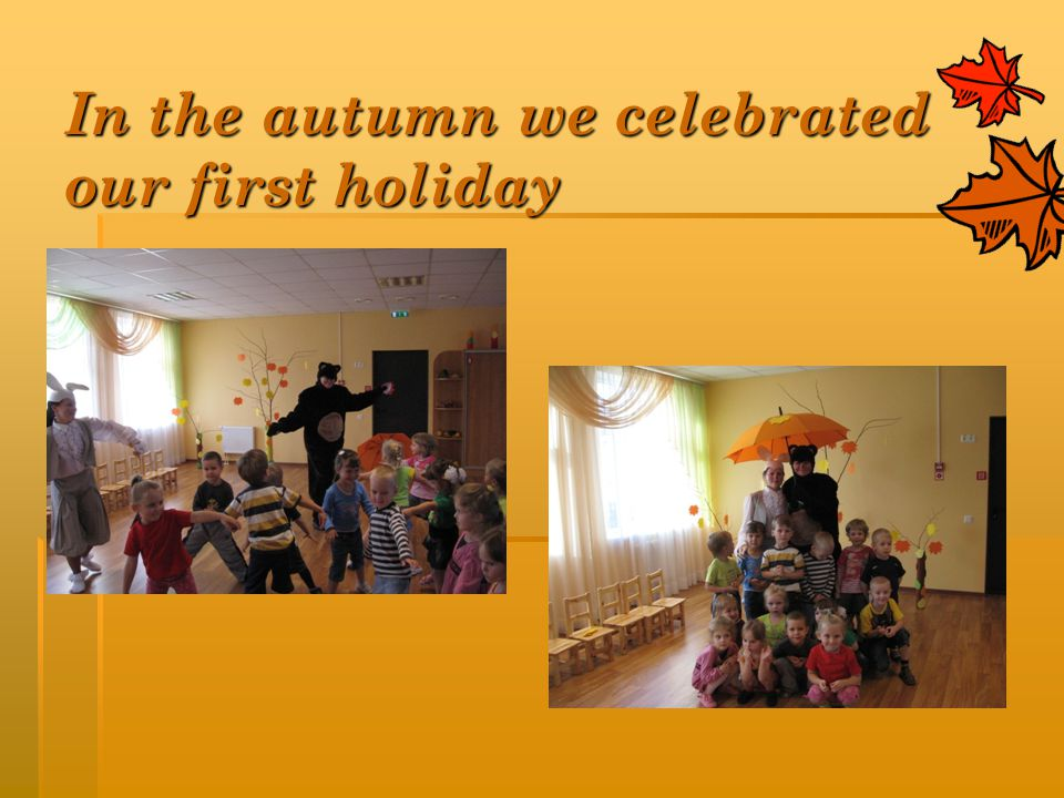 In the autumn we celebrated our first holiday