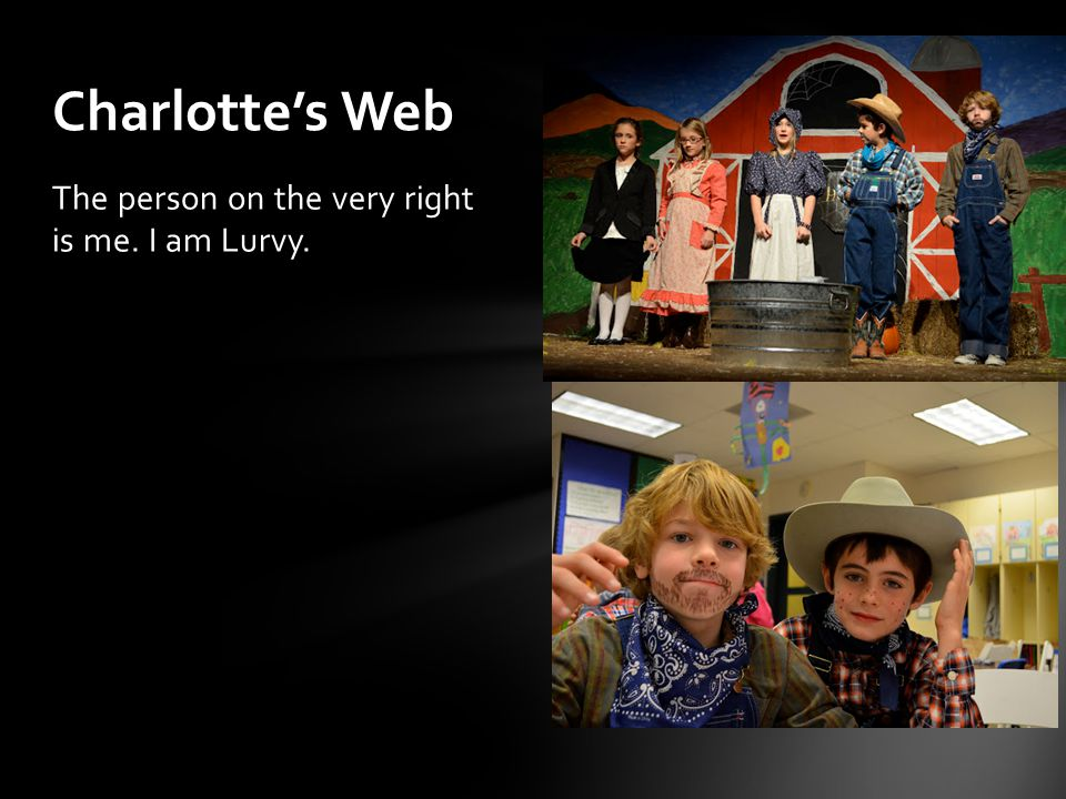 The person on the very right is me. I am Lurvy. Charlottes Web