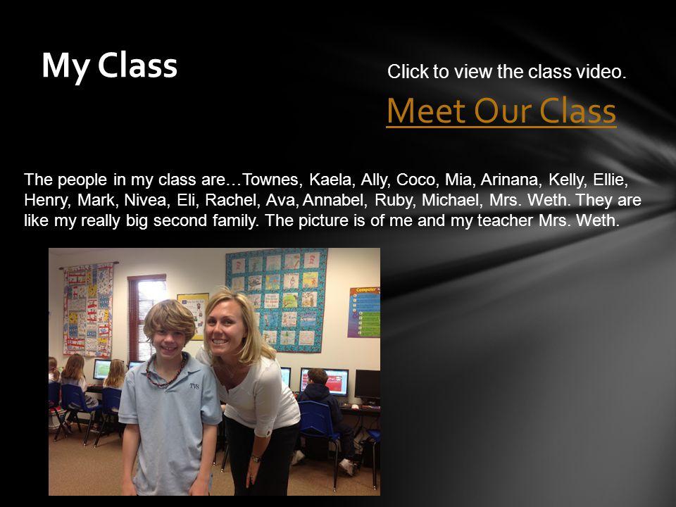 My Class The people in my class are…Townes, Kaela, Ally, Coco, Mia, Arinana, Kelly, Ellie, Henry, Mark, Nivea, Eli, Rachel, Ava, Annabel, Ruby, Michae