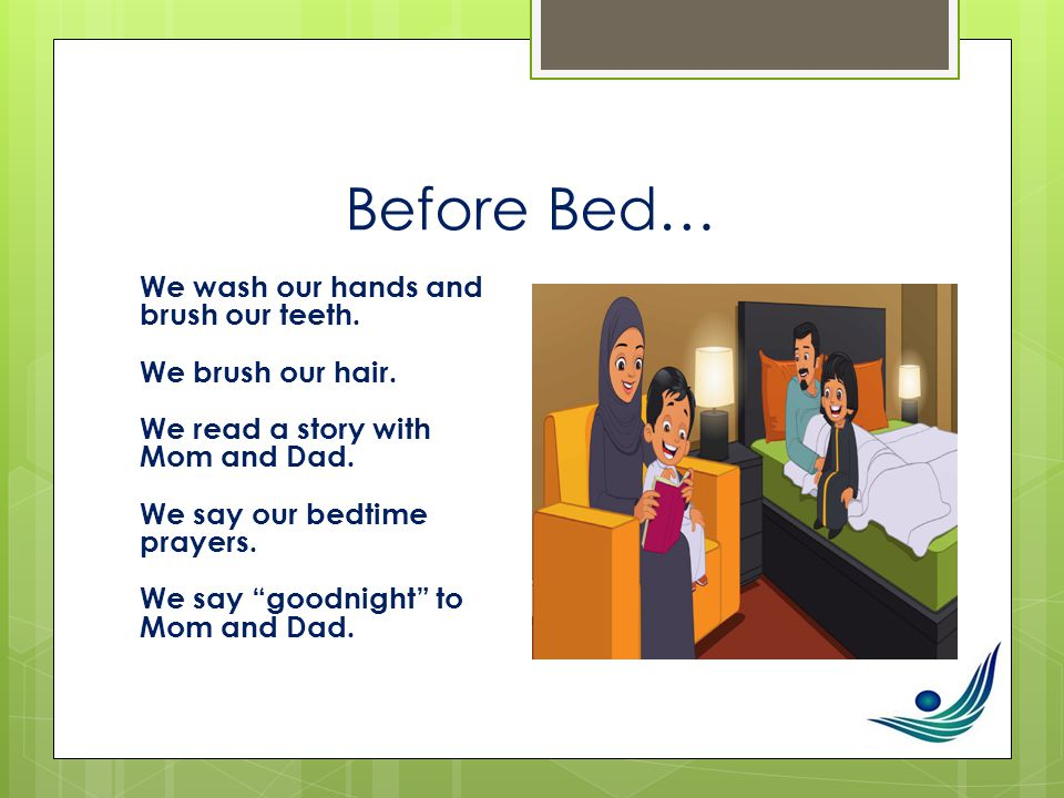 Before Bed… We wash our hands and brush our teeth.