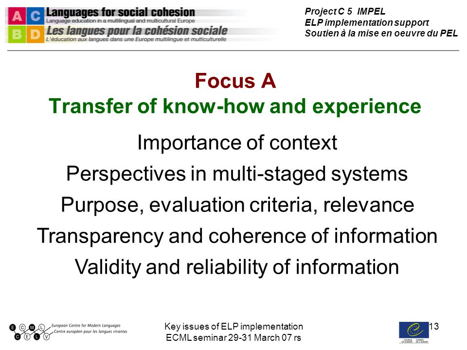 Key issues of ELP implementation ECML seminar 29-31 March 07 rs 13 Focus A Transfer of know-how and experience Project C 5 IMPEL ELP implementation su