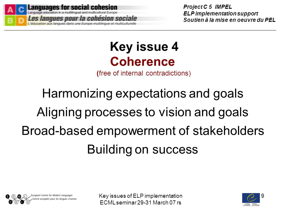 Key issues of ELP implementation ECML seminar 29-31 March 07 rs 10 IMPEL Building guiding coalitions IMPEL Coherent + + Clear + - Desirable + + Feasible + + Empowerment - + Funding - + Priority + + Stakeholder A Stakeholder B C + - e.g.
