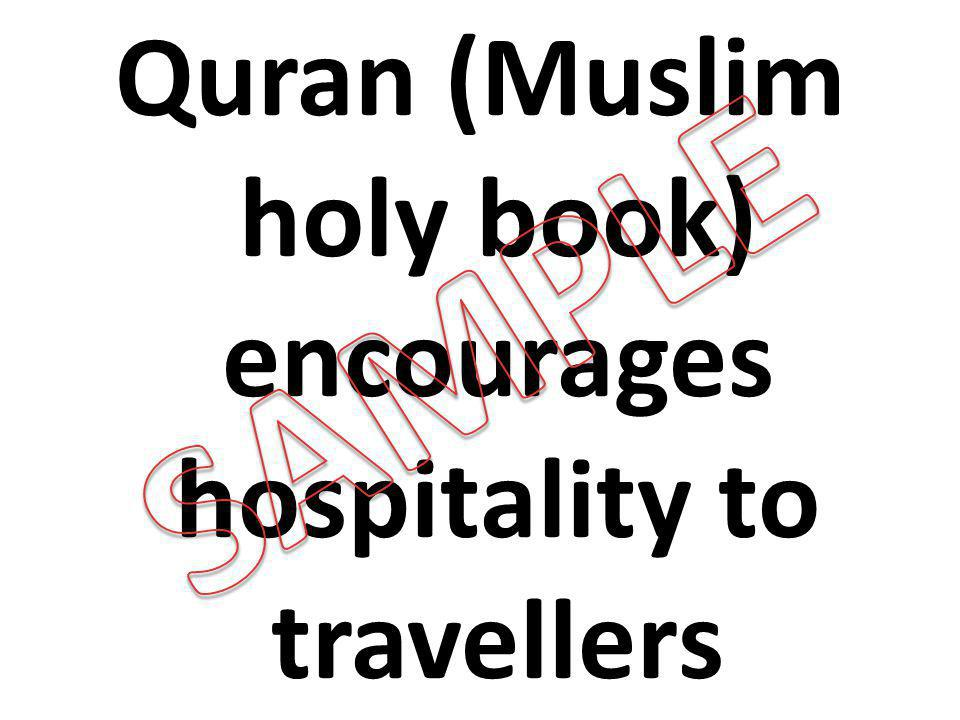 Quran (Muslim holy book) encourages hospitality to travellers