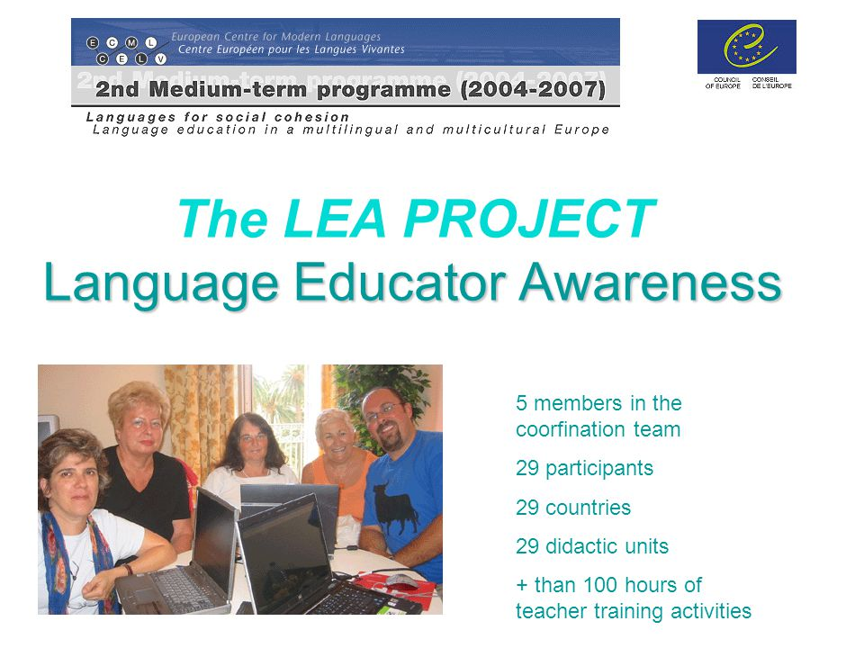 Language Educator Awareness The LEA PROJECT Language Educator Awareness 5 members in the coorfination team 29 participants 29 countries 29 didactic units + than 100 hours of teacher training activities