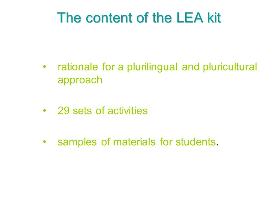 The content of the LEA kit rationale for a plurilingual and pluricultural approach 29 sets of activities samples of materials for students.
