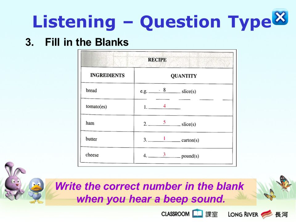 3.Fill in the Blanks Write the correct number in the blank when you hear a beep sound. Listening – Question Type