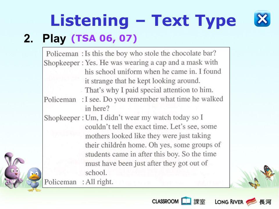 2.Play Listening – Text Type (TSA 06, 07)