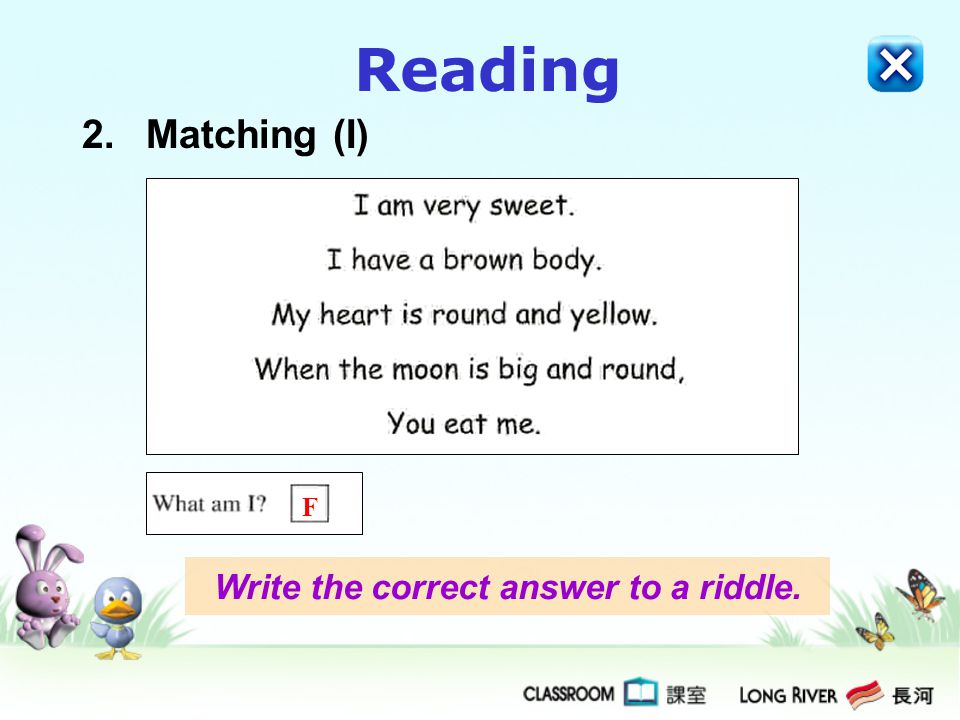 Reading 2.Matching (I) Write the correct answer to a riddle. F