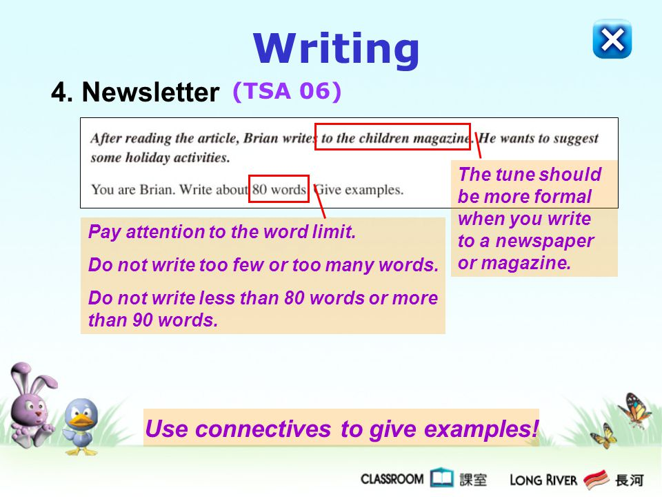 Writing 4. Newsletter (TSA 06) Pay attention to the word limit. Do not write too few or too many words. Do not write less than 80 words or more than 9