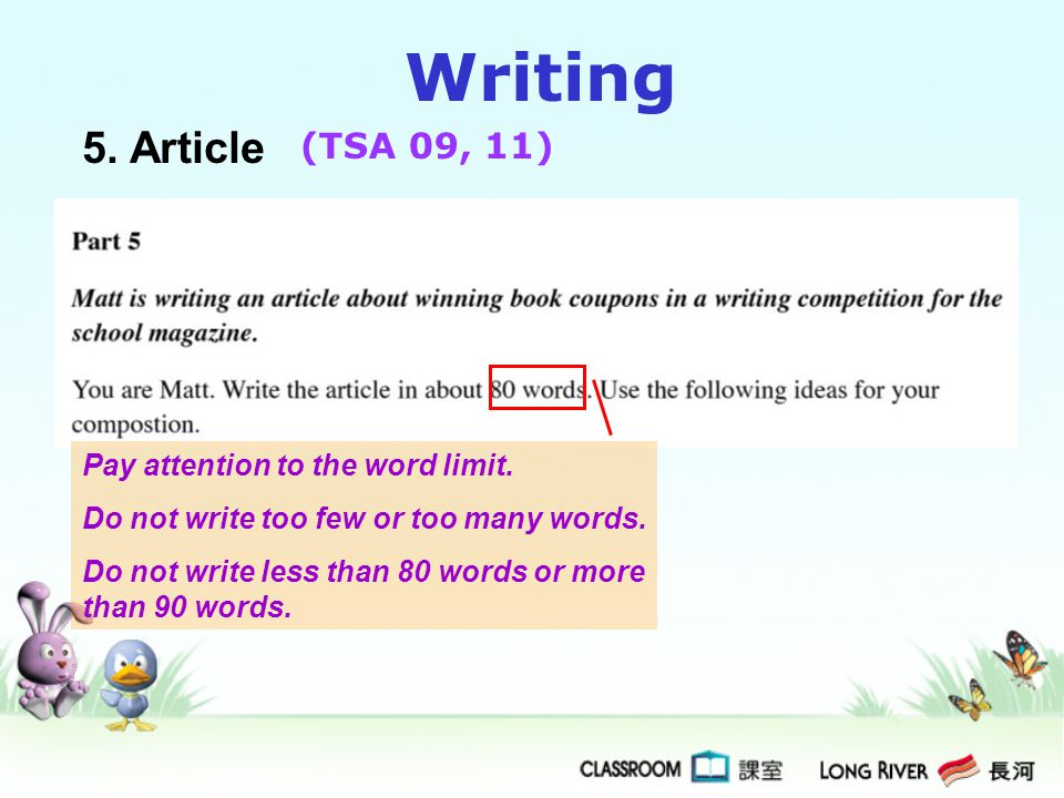 Writing 5. Article (TSA 09, 11) Pay attention to the word limit. Do not write too few or too many words. Do not write less than 80 words or more than