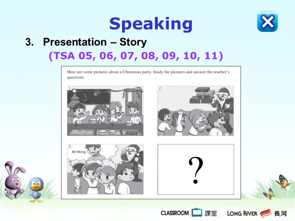 3. Presentation – Story Speaking (TSA 05, 06, 07, 08, 09, 10, 11) ?