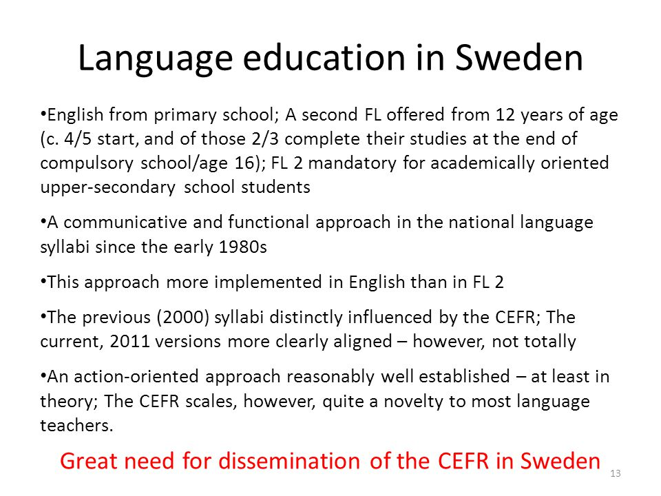 Language education in Sweden English from primary school; A second FL offered from 12 years of age (c.