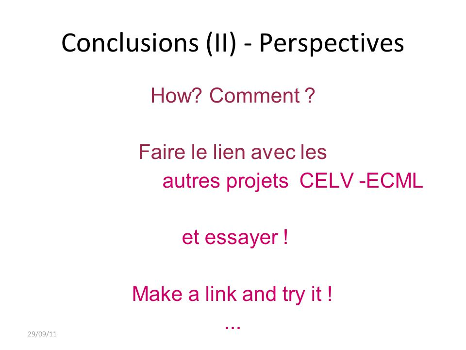Conclusions (II) - Perspectives How. Comment .
