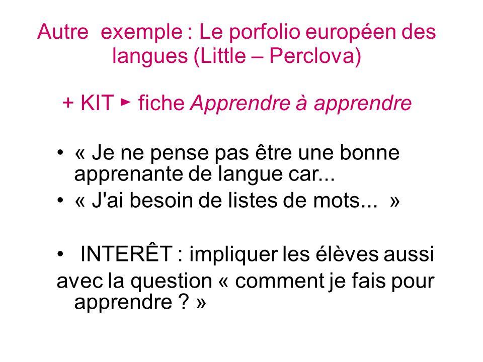 Autre exemple : Le porfolio européen des langues (Little – Perclova) + KIT fiche Apprendre à apprendre « Je ne pense pas être une bonne apprenante de langue car...