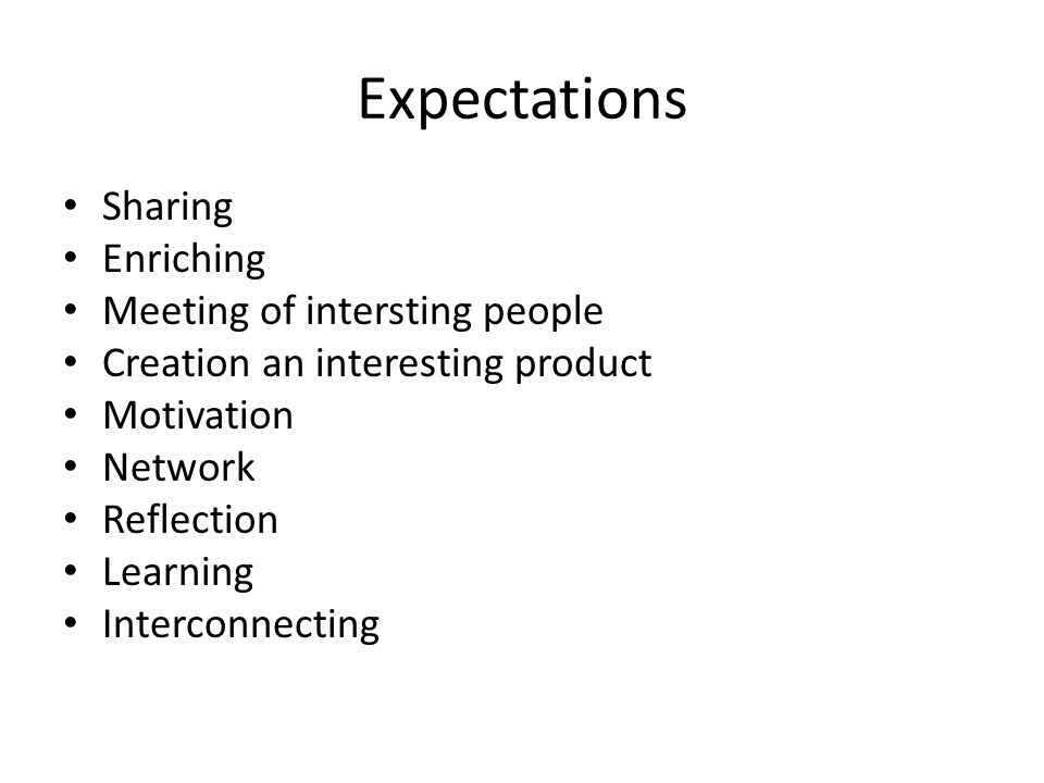 Expectations Sharing Enriching Meeting of intersting people Creation an interesting product Motivation Network Reflection Learning Interconnecting