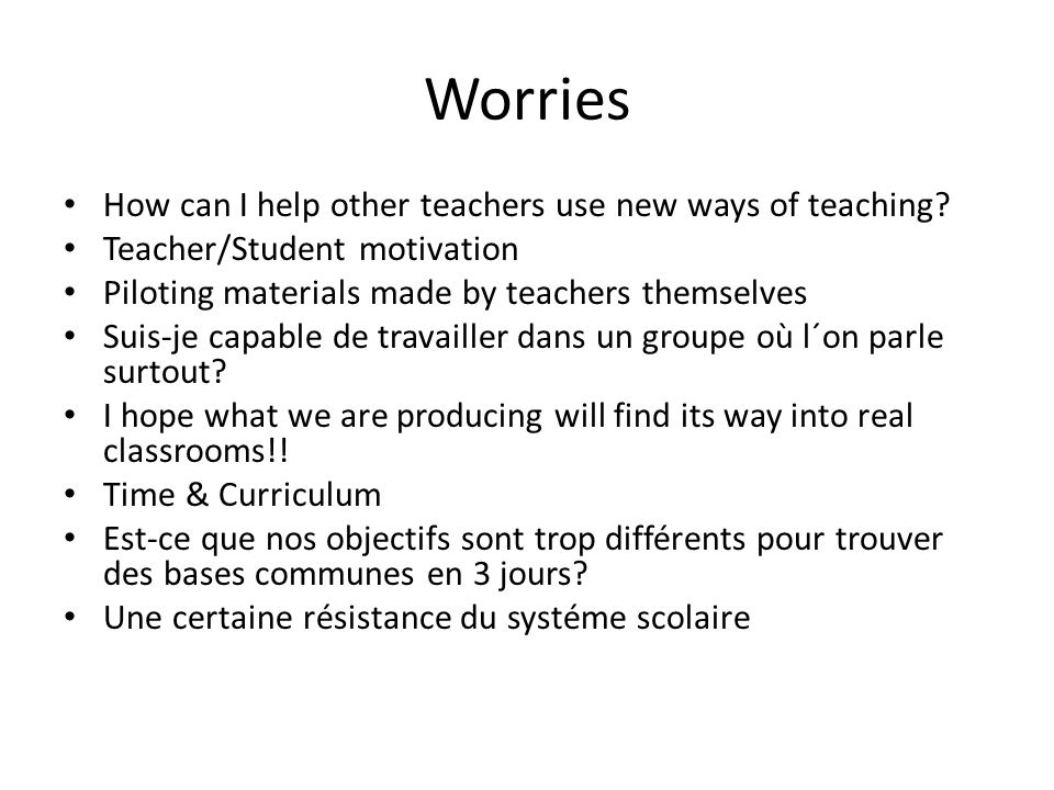 Worries How can I help other teachers use new ways of teaching.